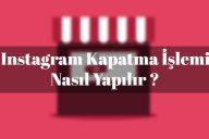 Instagram Kapatma İşlemi Nasıl Yapılır ?