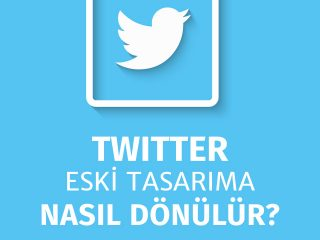 Twitter Eski Tasarıma Nasıl Dönülür ?
