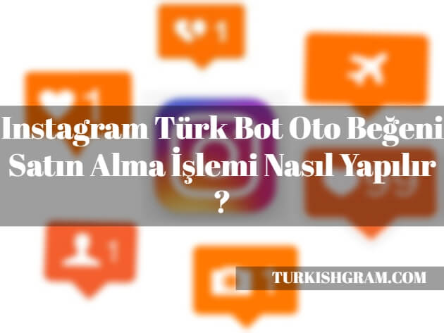 Instagram-Turk-Bot-Oto-Begeni-Satin-Al