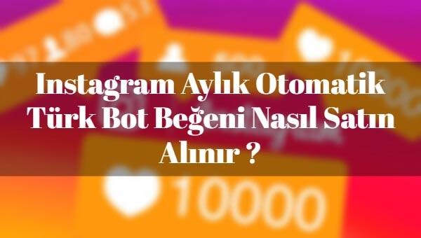 instagram-turk-bot-aylik-begeni-satin-al