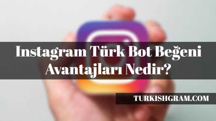 Instagram Türk Bot Beğeni Avantajları Nedir?