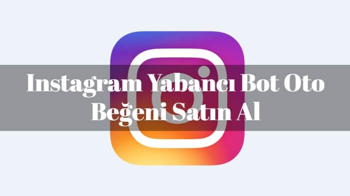Instagram Yabancı Bot Oto Beğeni Satın Al