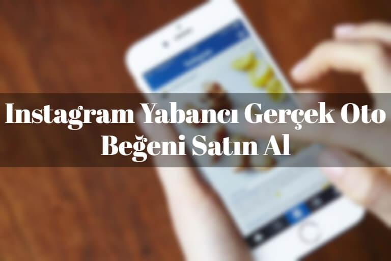 Instagram Yabancı Gerçek Oto Beğeni Satın Al