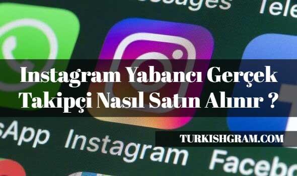 Instagram Yabancı Gerçek Takipçi Nasıl Satın Alınır ?