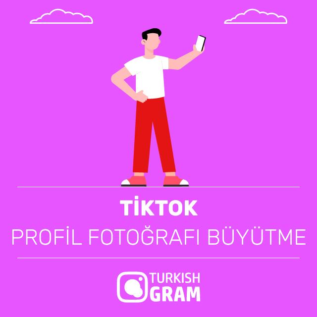 TikTok Profil Fotoğrafı Büyütme